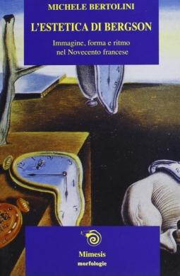 L'estetica di Bergson. Immagine, forma e ritmo nel Novecento francese. Con la traduzione di un saggio di Raymond Bayer