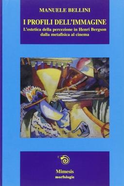 I profili dell'immagine. L'estetica della percezione in Henri Bergson. Dalla metafisica al cinema