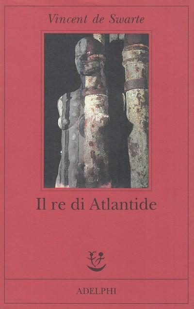 Il re di atlantide - Vincent De Swarte