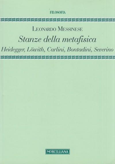 Stanze della metafisica. heidegger, l?with, carlini, bontadini, severino - Messinese Leonardo