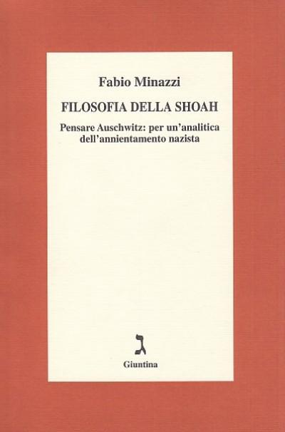 Filosofia della shoah. pensare auschwitz: per un'analitica dell'annientamento nazista - Minazzi Fabio