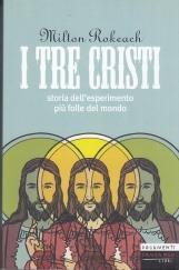 I tre Cristi. Storia dell'esperimento pi? folle del mondo