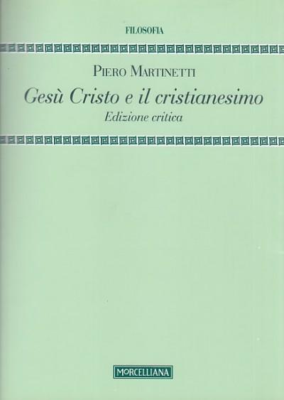 Ges? cristo e il cristianesimo. edizione critica - Martinetti Piero