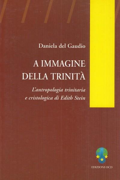 A immagine della trinità. l'antropologia trinitaria e cristologica di edith stein - Del Gaudio Daniela