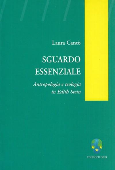 Sguardo essenziale. antropologia e teologia in edith stein - Cant? Laura
