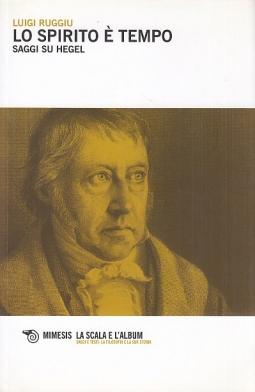 Lo spirito ? tempo. Saggi su Hegel