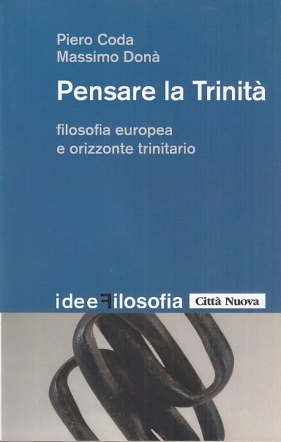 Pensare la trinit?. filosofia europea e orizzonte trinitario - Coda Piero, Don? Massimo
