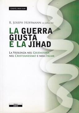 La guerra giusta e la Jihan. La violenza nel Giudaismo nel Cristianesimo e nell'Islam