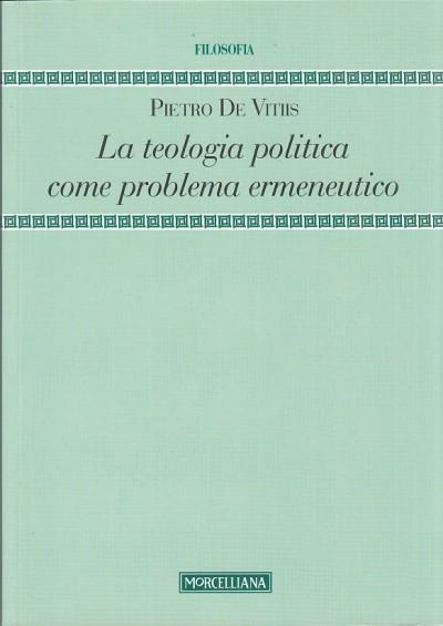La teologia politica come problema ermeneutico - De Vitiis Pietro