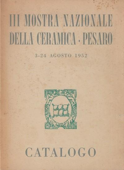 Iii mostra nazionale della ceramica pesaro 3-24 agosto 1952 catalogo