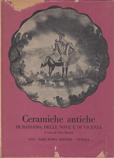 Ceramiche antiche di bassano, delle nove e di vicenza - Barioli Gino (a Cura Di)