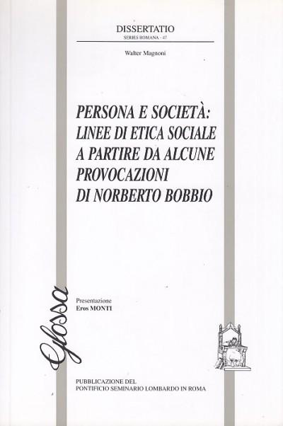 Persona e societ?: linee di etica sociale a partire da alcune provocazioni di norberto bobbio - Magnoni Walter