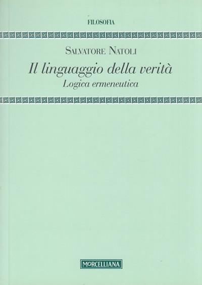 Il linguaggio della verit?. logica ermeneutica - Natoli Salvatore