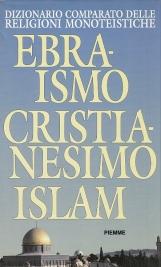Dizionario comparato delle religioni monotesitiche Ebraismo - Cristianesimo - Islam
