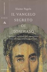 Il Vangelo segreto di Tommaso. Indagine sul libro piu' scandaloso del cristianesimo delle origini