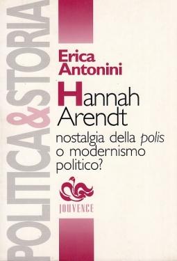 Hannah Arendt. Nostalgia della polis o modernismo politico?