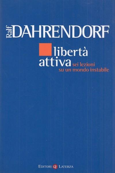 Libert? attiva. sei lezioni su un mondo instabile - Dahrendorf Ralf