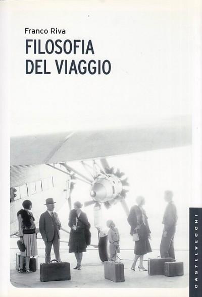 Filosofia del viaggio - Riva Franco