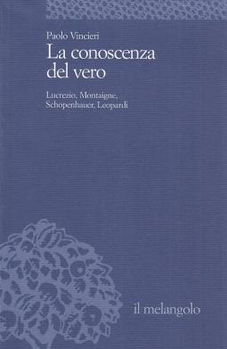 La conoscenza del vero. Lucrezio, Montaigne, Schopenauer, Leopardi
