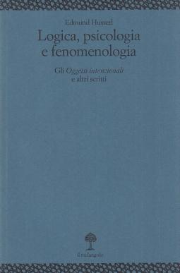 Logica, psicologia e fenomenologia. Gli Oggetti intenzionali e altri scritti