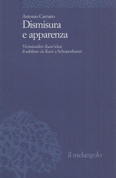 Dismisura e apparenza. vicissitudini di un'idea: il sublime da kant a schopenhauer - Carrano Antonio