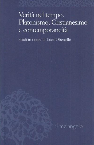 Verità nel tempo. platonismo, cristianesimo e contemporaneit?. studi in onore di luca obertello - Campodonico Angelo (a Cura Di)