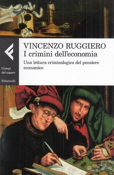 I crimini dell'economia. una lettura criminologica del pensiero economico - Ruggiero Vincenzo