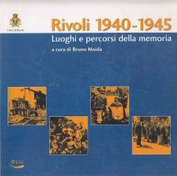Rivoli 1940 - 1945 Luoghi e percorsi della memoria