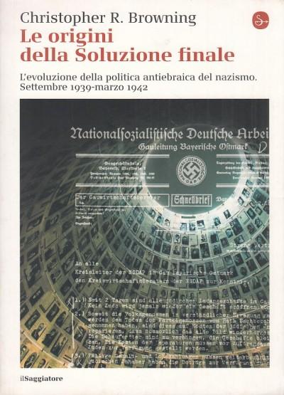 Le origini della soluzione finale. l'evoluzione della politica antiebraica del nazismo. settembre 1939-marzo 1942 - Christopher R. Browning