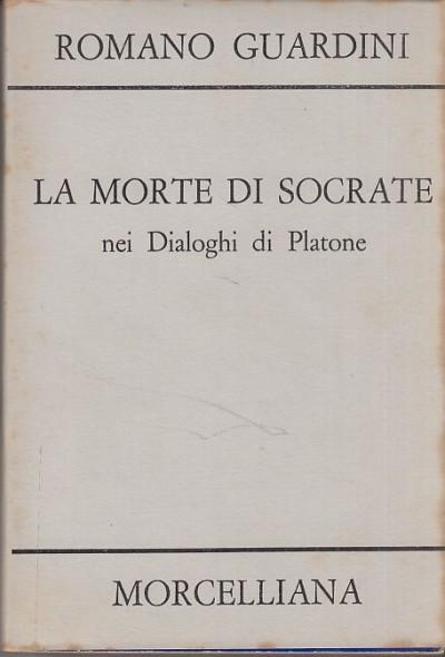 La morte di socrate. interpretazione dei dialoghi platonici eutifrone, apologia, critone e fedone - Guardini Romano