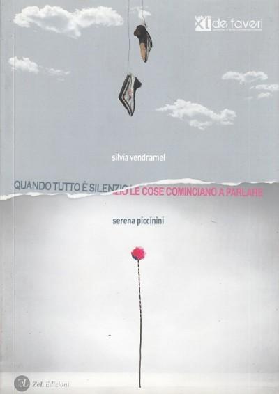 Quando tutto ? silenzio le cose cominciano a parlare - Vendramel Silvia - Piccinini Serena
