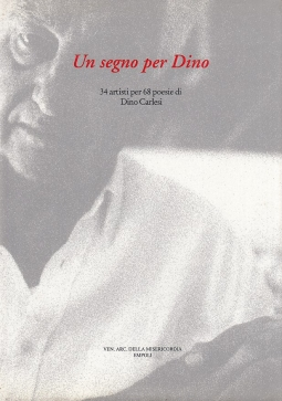 Un segno per Dino 34 Artisti per 68 poesie di Dino Carlesi