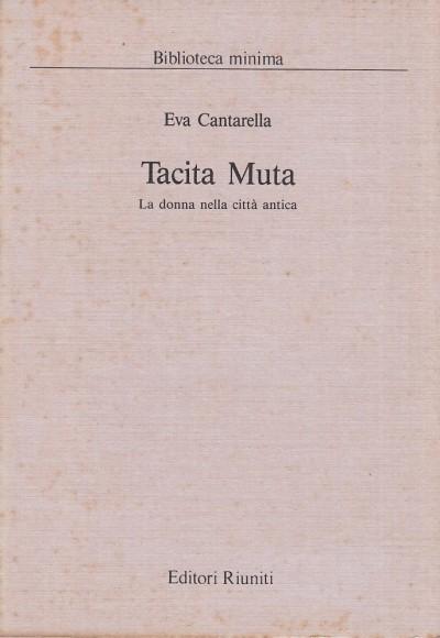 Tacita muta. la donna nella citta' antica - Cantarella Eva