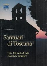 Santuari di Toscana. Oltre 300 luoghi di culto e devozione particolare
