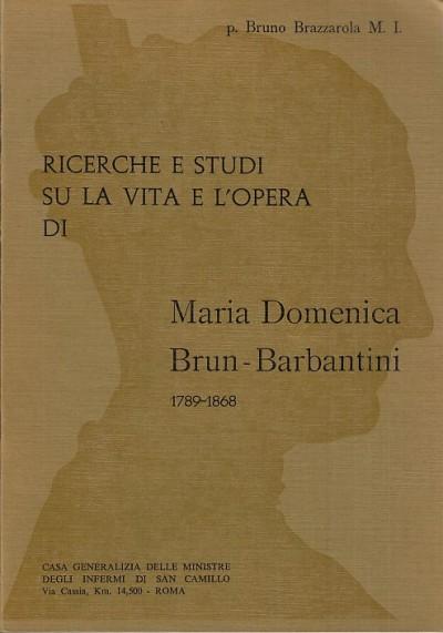 Ricerche e studi su la vita e l'opera di maria domenica brun- barbantini 1789-1868 - Brazzarola Bruno P.