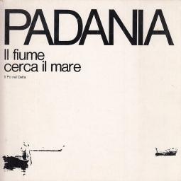 Padania Il fiume cerca il mare. Il Po nel delta