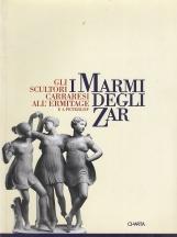 I marmi degli zar. Gli scultori carraresi all'Ermitage e a Peterg?f. Catalogo della mostra (Carrara, 1996). Ediz. italiana e cirillica