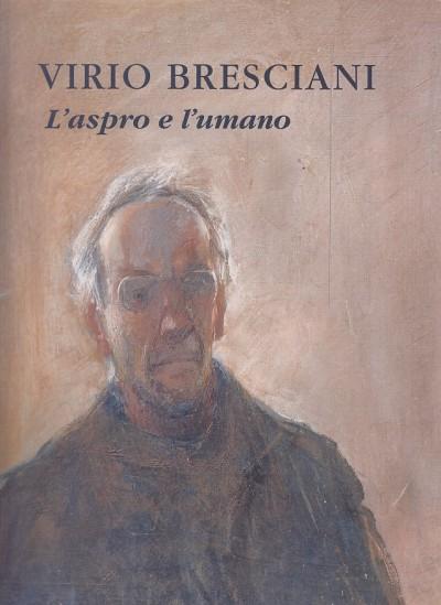Virio bresciani l'aspro e l'umano - Cordoni Giuseppe (a Cura Di)