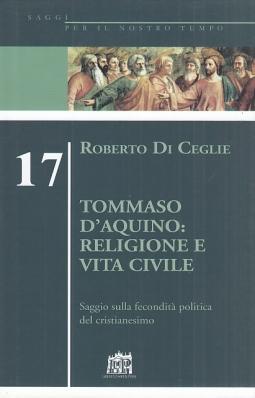 Tommaso D'Aquino: religione e vita civile. Saggio sulla fecondit? politica del cristianesimo
