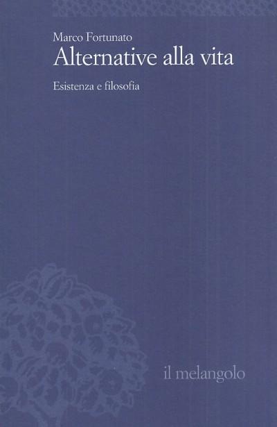 Alternative alla vita. esistenza e filosofia - Fortunato Marco