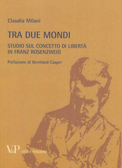 Tra due mondi. studio sul concetto di libert? in franz rosenzweig - Milani Claudia
