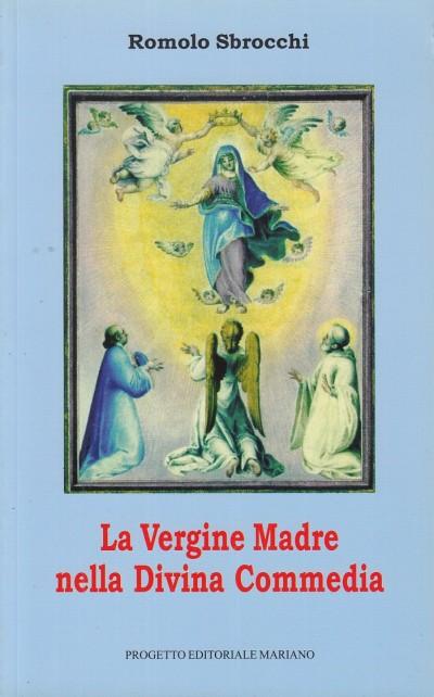 La vergine madre nella divina commedia - Sbrocchi Romolo