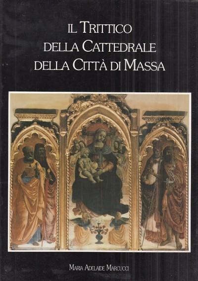Il trittico della cattedrale della citt? di massa - Marcucci Maria Adelaide