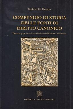 Compendio di storia delle fonti del diritto canonico. Sovrani, papi, concili: storie di un ordinamento millenario