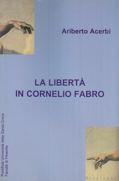 La liberta' in cornelio fabro - Acerbi Ariberto