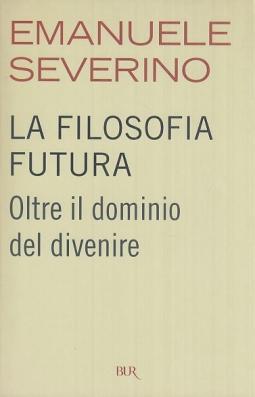 La filosofia futura: Oltre il dominio del divenire