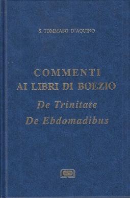 Commenti ai libri di Boezio. De Trinitate De Ebdomadibus