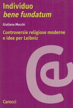 Individuo bene fundatum. Controversie religiose moderne e idee per Leibniz
