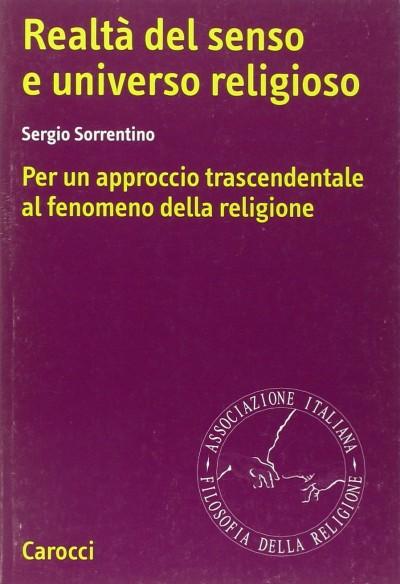Realt? del senso e universo religioso. per un approccio trascendentale al fenomeno della religione - Sorrentino Sergio