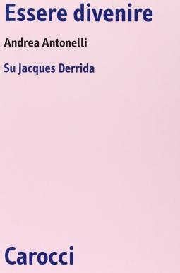 Essere divenire. Su Jacques Derrida